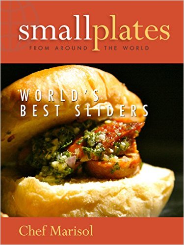 Small Plates from Around the World: World's Best Sliders Cookbook