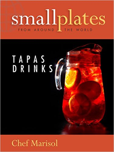 Small Plates from Around the World: Tapas Drinks Cookbook